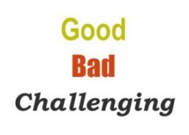 The Good, The Bad and The Challenging